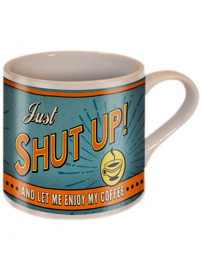 Quot Shut Up Quot Coffee Mug By Trixie Amp Milo