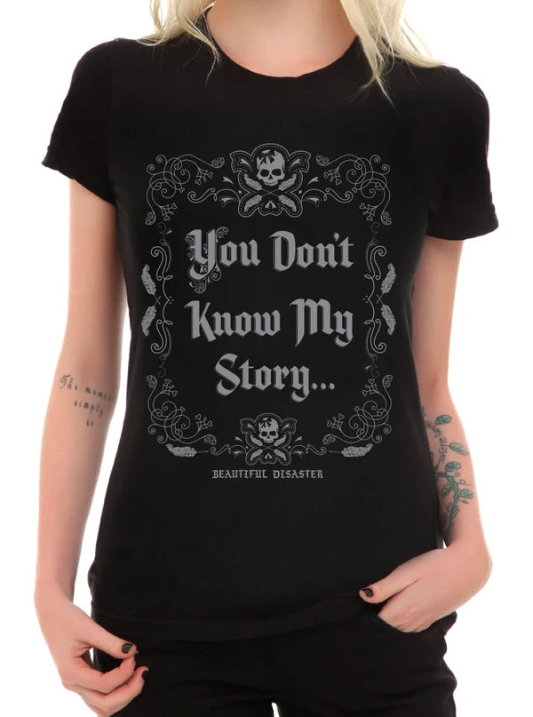 Women's You Don't Know My Story Tee by Beautiful Disaster