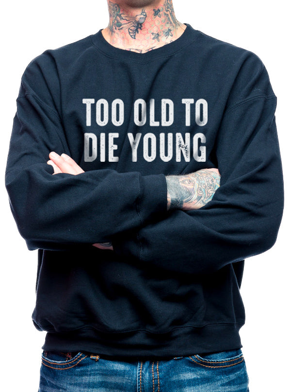 Unisex Too Old To Die Young Collection by Dirty Shirty