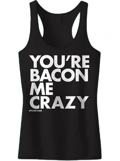 "Women's ""You're Bacon Me Crazy"" Tank by Dpcted Apparel (Black) - www.inkedshop.com"