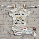 Funny, Baby Bodysuit, Aint No Daddy Like the one I Got,Happy Fathers Day, First Fathers Day, Fathers Day Gift, bodysuit, Easter Gift