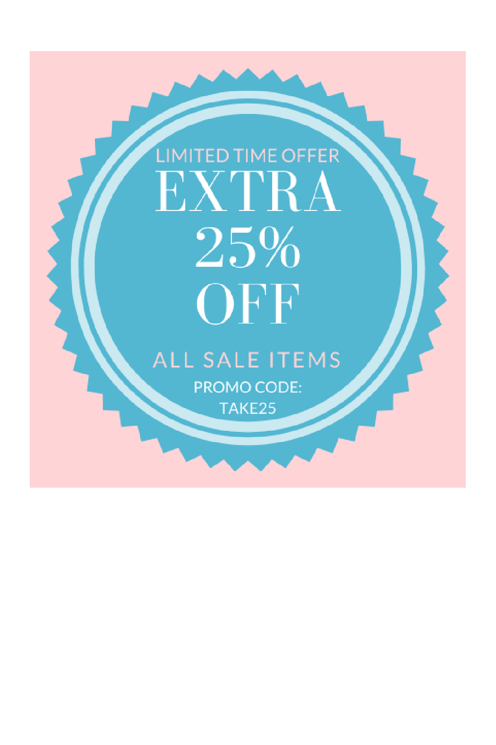 EXTRA 25% OFF WITH PROMO CODE TAKE25