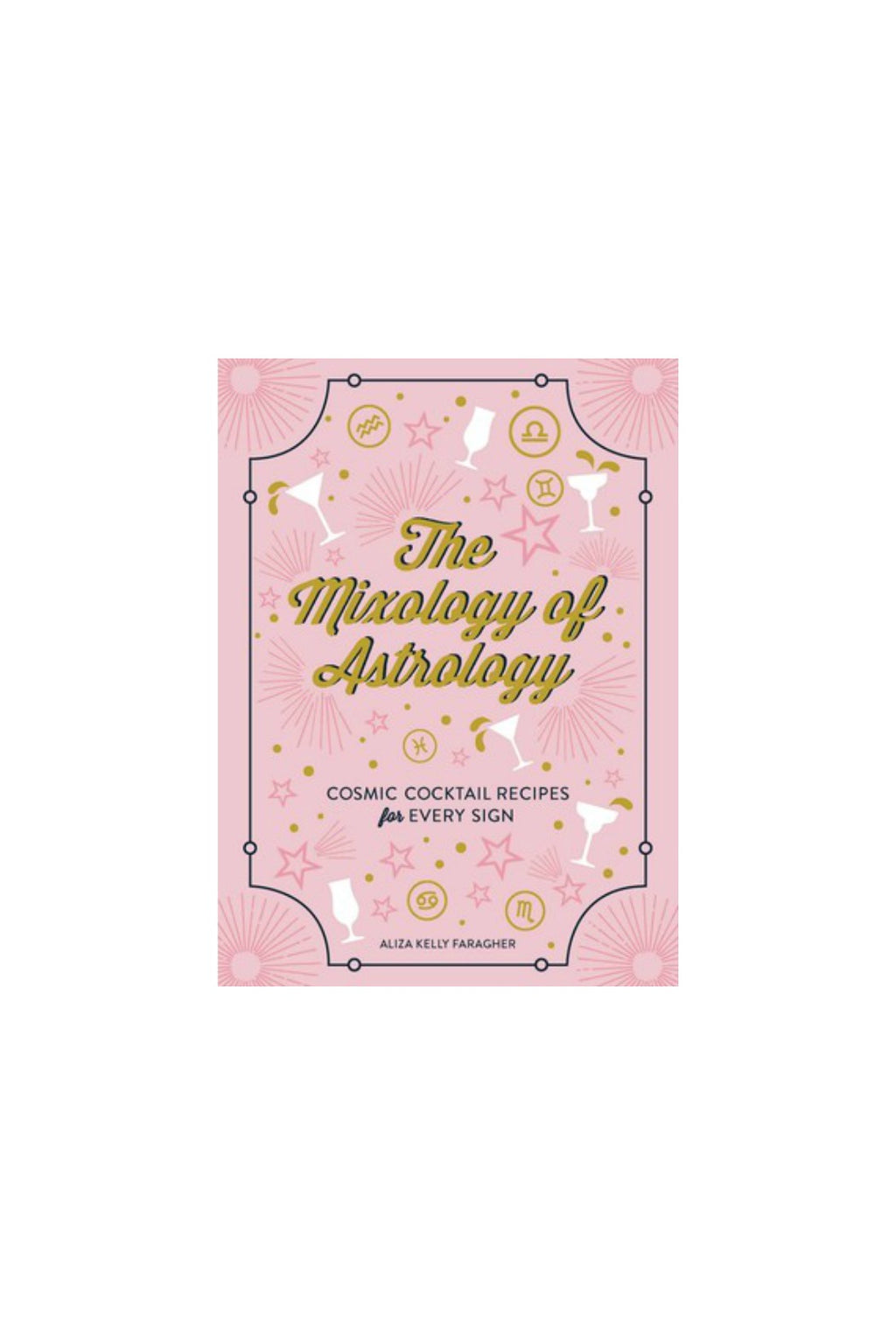 The Mixology of Astrology Cosmic Cocktail Recipes for Every Sign By Aliza Kelly