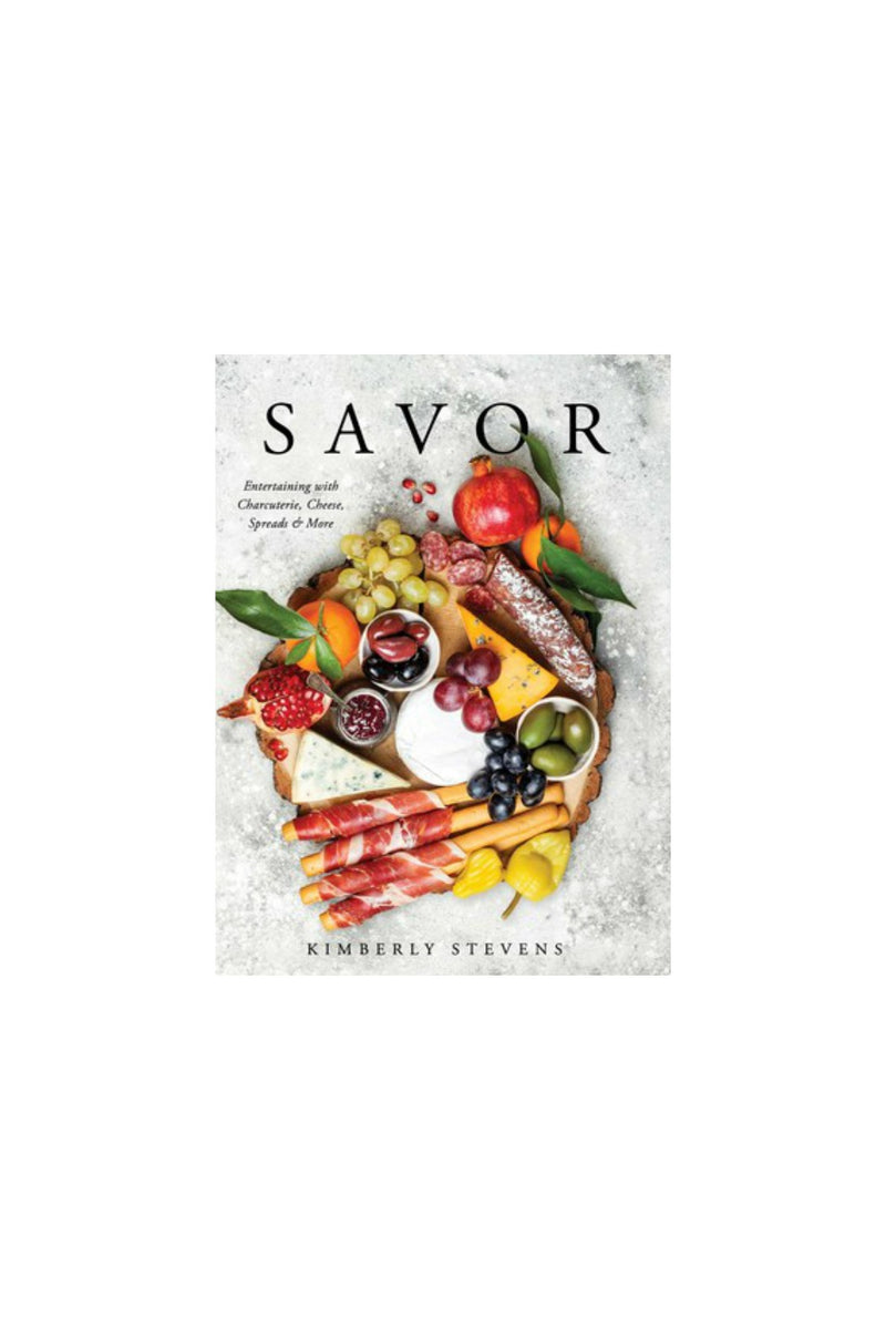 Savor Entertaining with Charcuterie, Cheese, Spreads & More By Kimberly Stevens