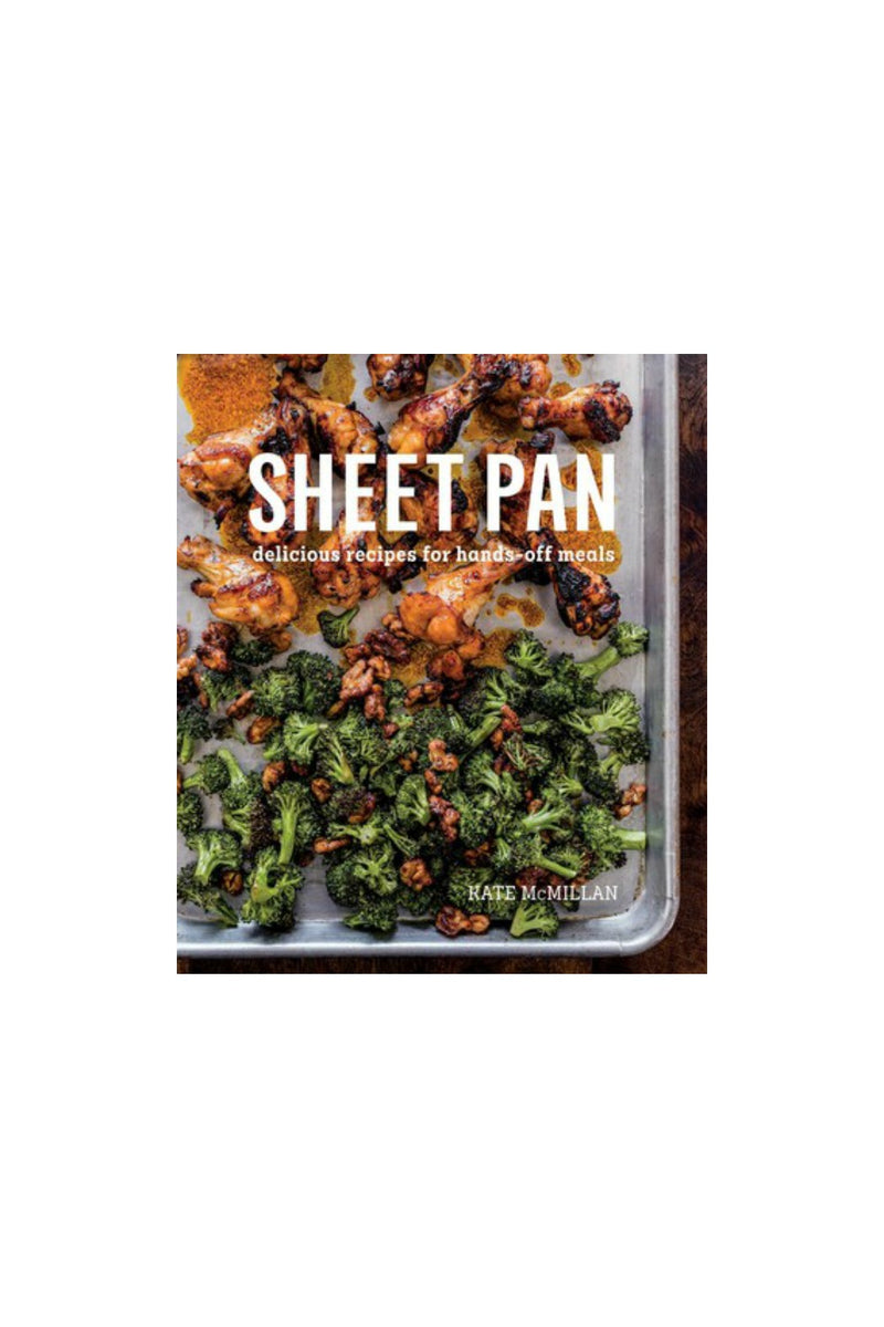 Sheet Pan: Delicious Recipes for Hands-Off Meals by Kate McMillan