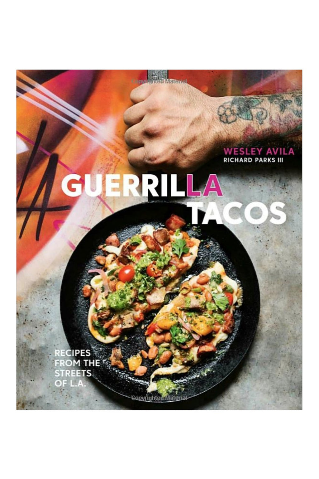 Guerrilla Tacos: Recipes from the Streets of L.A. by Wesley Avila