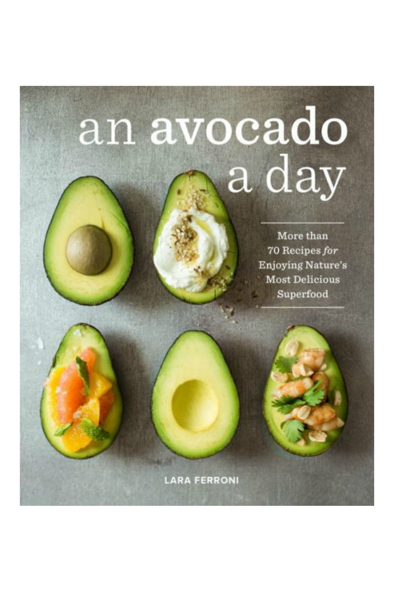 Random House An Avocado a Day: More than 70 Recipes for Enjoying Nature's Most Delicious Superfood by Lara Ferroni