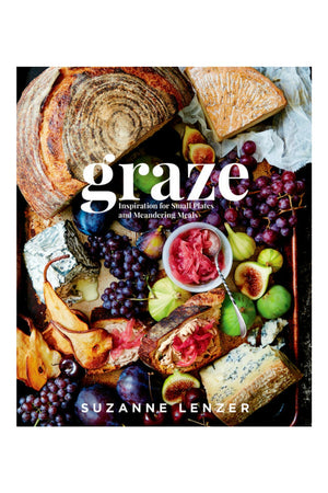 Graze: INSPIRATION FOR SMALL PLATES AND MEANDERING MEALS: A COOKBOOK By SUZANNE LENZER