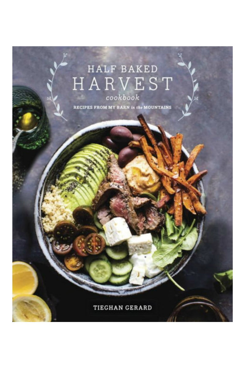 Random House Half Baked Harvest Cookbook: Recipes from My Barn in the Mountains by Tieghan Gerard
