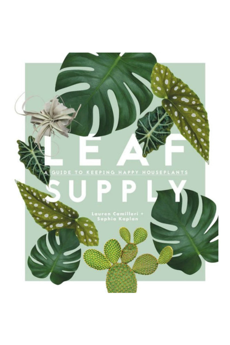 Random House Leaf Supply: A Guide to Keeping Happy House Plants by Lauren Camilleri, Sophia Kaplan