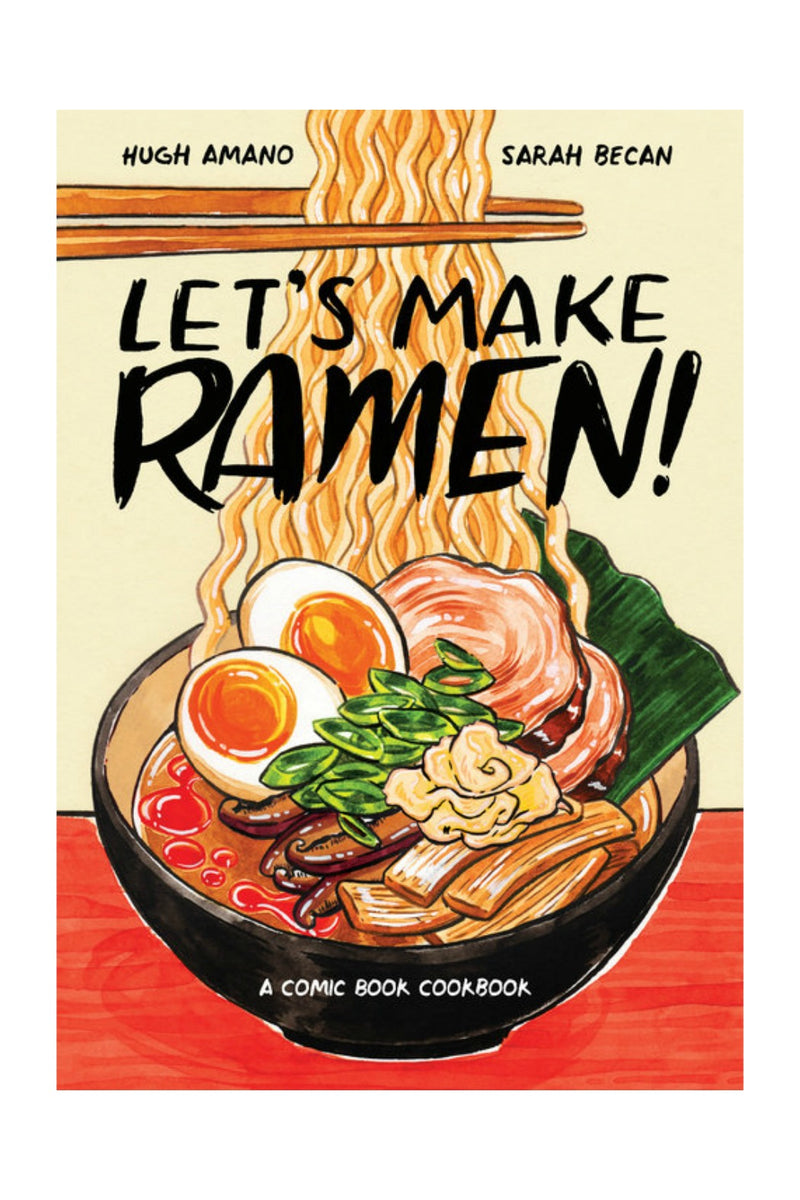 Let's Make Ramen!: A Comic Book Cookbook by Hugh Amano, Sarah Becan