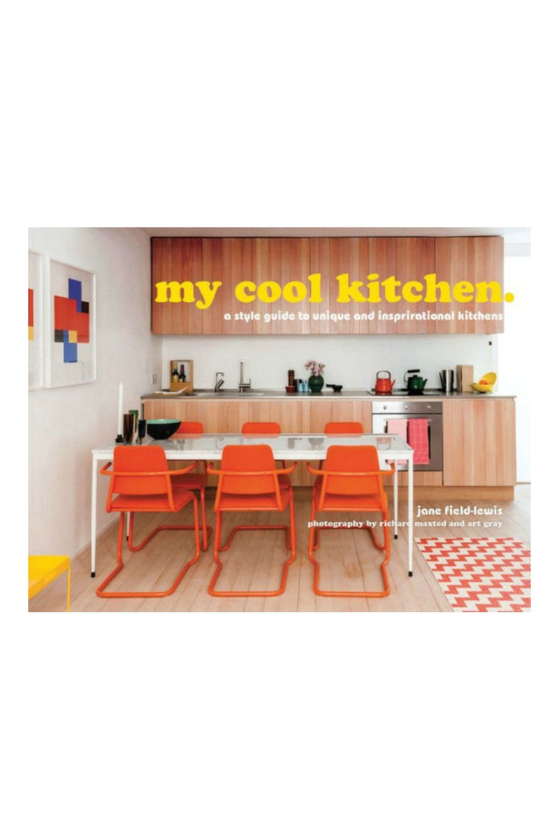 My Cool Kitchen: A Style Guide to Unique and Inspirational Kitchens by Jane Field-Lewis, Richard Maxted, Art Gray
