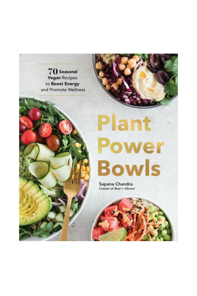 Plant Power Bowls: 70 Seasonal Vegan Recipes to Boost Energy and Promote Wellness by Sapana Chandra