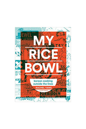 My Rice Bowl - Korean Cooking Outside the Lines by Rachel Yang