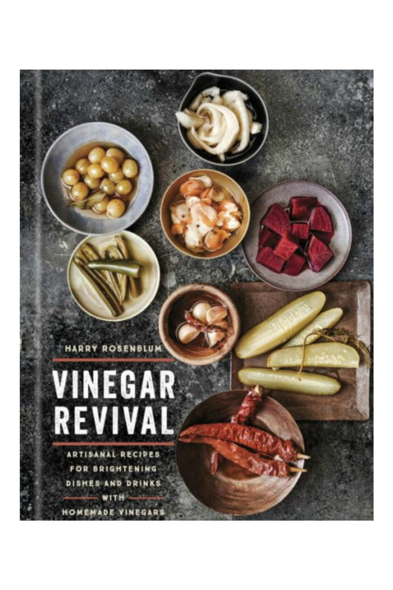 Vinegar Revival: Artisanal Recipes for Brightening Dishes and Drinks with Homemade Vinegars by Harry Rosenblum