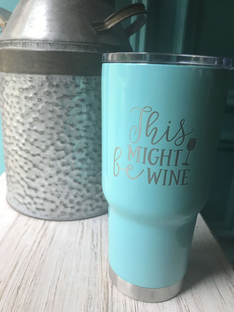 This Might Be Wine🍷 Tumbler