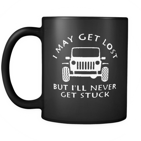 I May Get Lost But I'll Never Get Stuck Mug