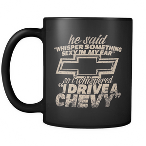 He Said Whisper Something Sexy In My Ear Chevy Mug