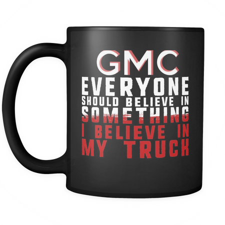 Everyone Should Believe In Something GMC Mug