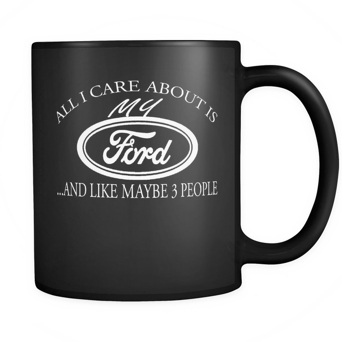 All I Care About Is My Ford Mug