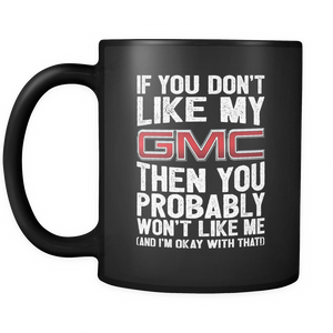 If You Don't Like My GMC Mug