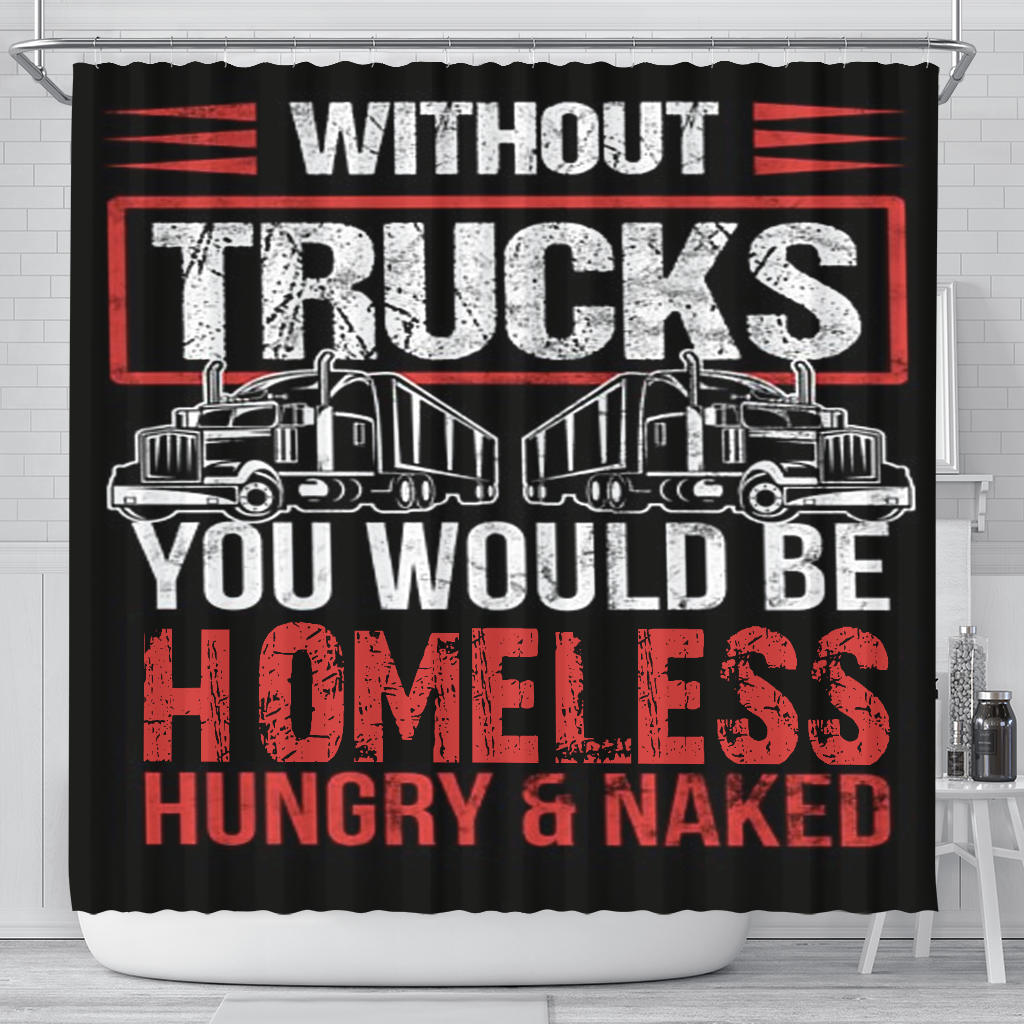 Without Tracks You Would Be Homeless Shower Curtain