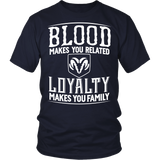 Blood Makes You Related, Loyalty Makes You Family Ram!