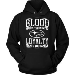 Blood Makes You Related, Loyalty Makes You Family Subaru New!
