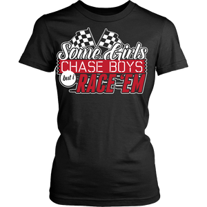 Some Girls Chase Boys,But I Race 'Em