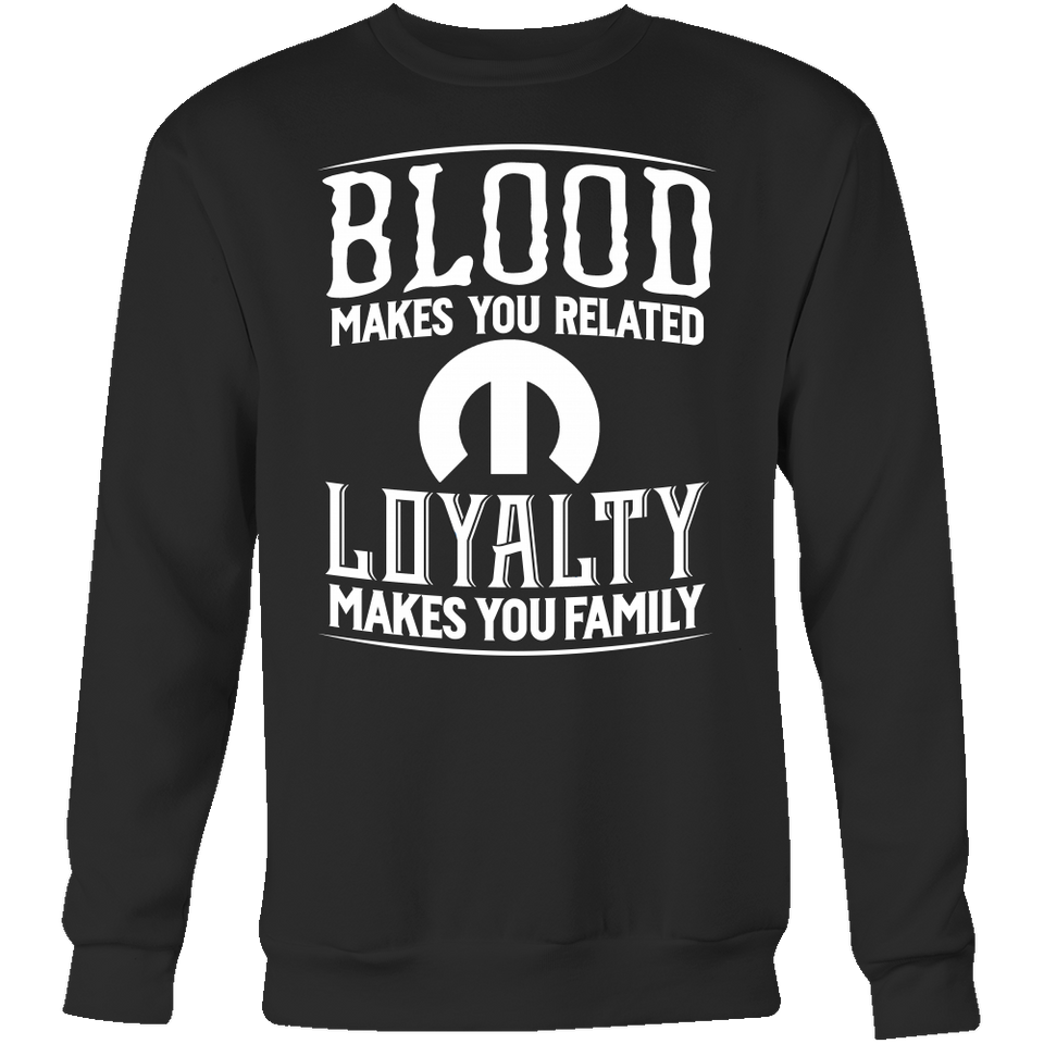 Blood Makes You Related, Loyalty Makes You Family Mopar New!