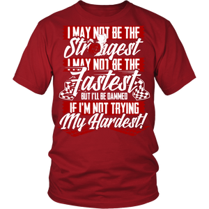 I May Not Be The Strongest, I May Not Be The Fastest, If I'm Not Trying My Hardest