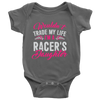 Wouldn't Trade My Life, I'm A Racer's Daughter Onesies!