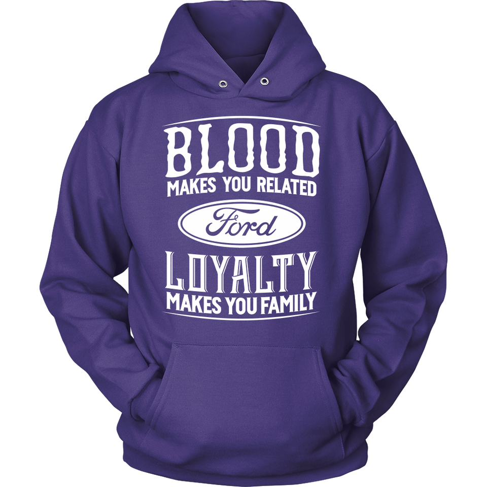 Blood Makes You Related, Loyalty Makes You Family Ford!