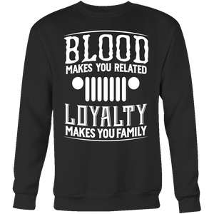Blood Makes You Related, Loyalty Makes You Family Jeep!
