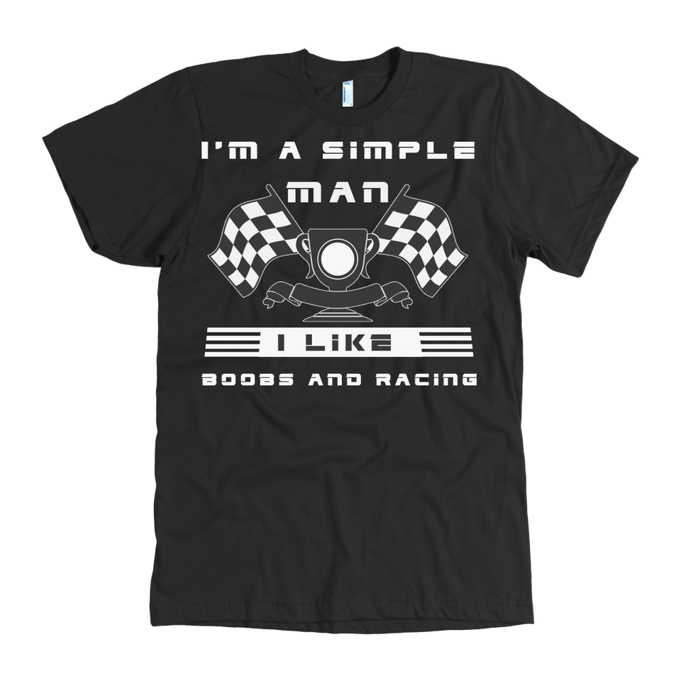 I'm A Simple Man I Like Racing & BOOBS New!