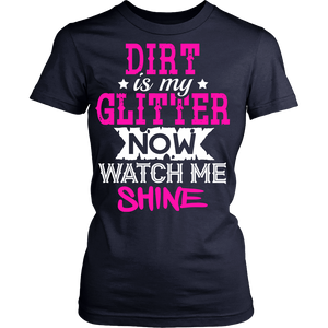 Dirt Is My Glitter Now Watch Me Shine