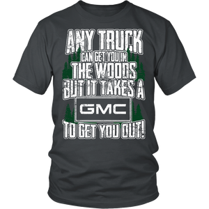 Any Truck Can Get You In The Woods But It Takes A GMC To Get You Out!
