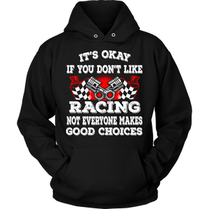 It's Okay if You Don't Like Racing Not Everyone Makes Good Choices!
