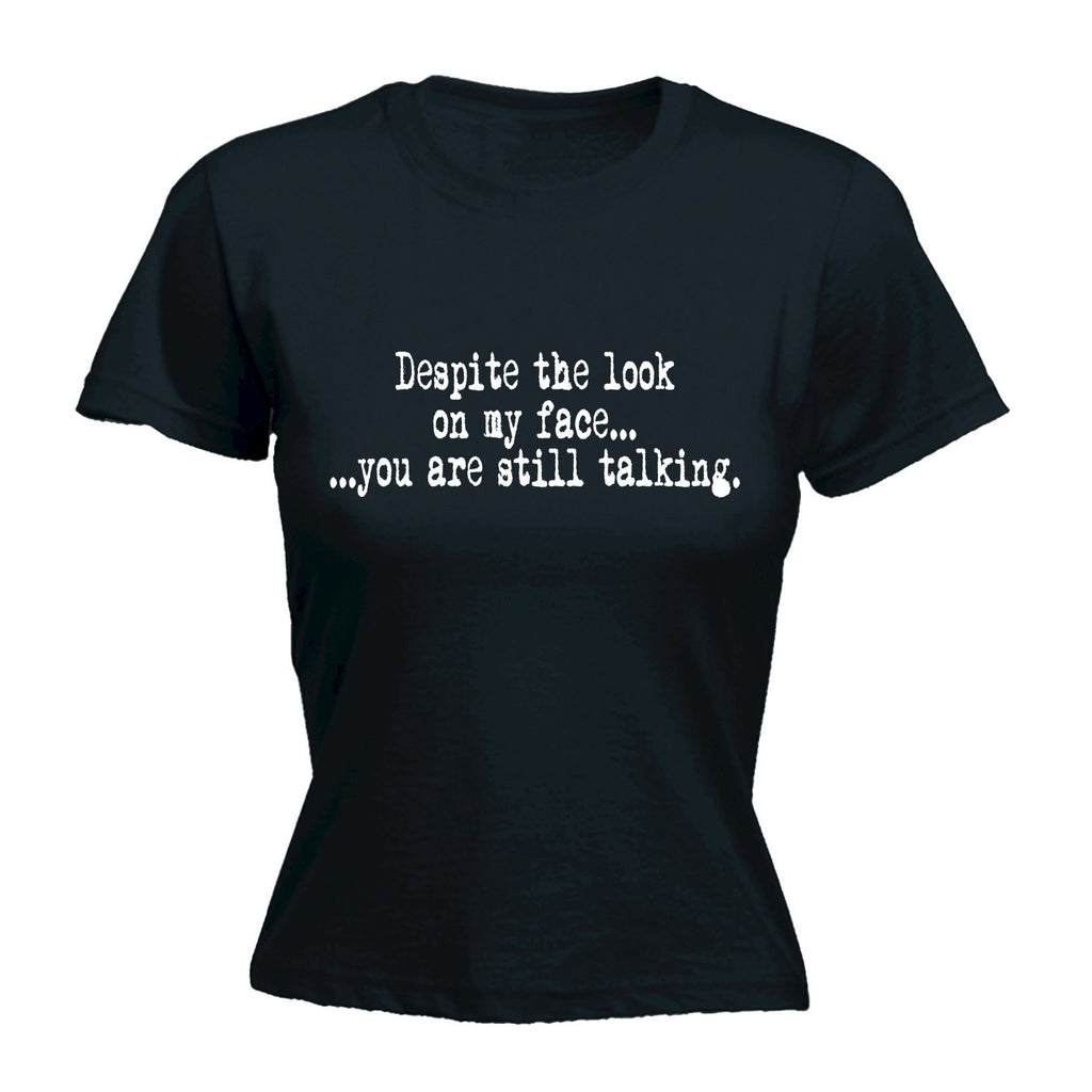 Despite The Look On My Face You Are Still Talking - Women's Fitted T Shirt