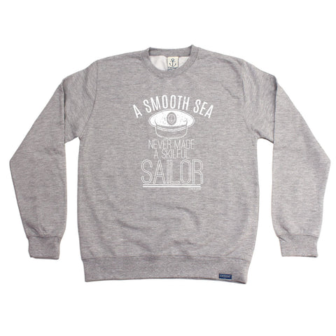 Ocean Bound -  A Smooth Sea Never Made A Skilful Sailor - SWEATSHIRT Funny