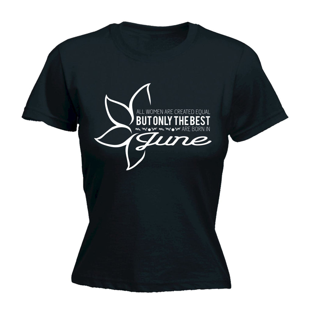 fonfella Women's All Women Are Created Equal Best Born In June - FITTED T-SHIRT Funny