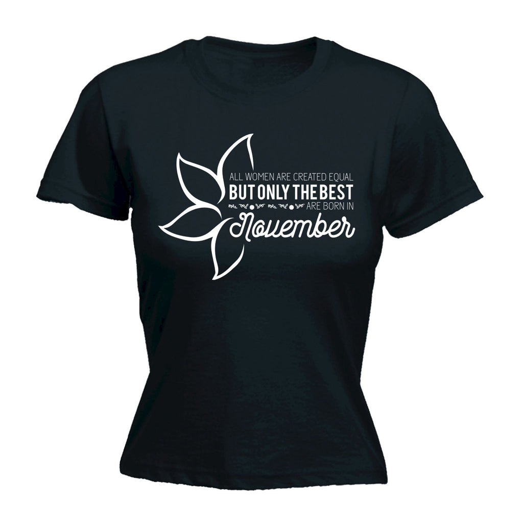 fonfella Women's All Women Are Created Equal Best Born In November - FITTED T-SHIRT Funny