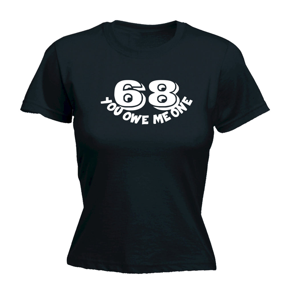68 You Owe Me One - FITTED T-SHIRT