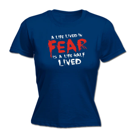 A Life Lived In Fear Is A Life Half Lived - FITTED T-SHIRT