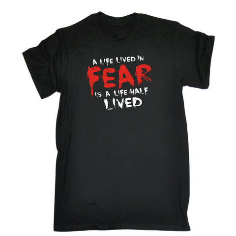 A Life Lived In Fear Is A Life Half Lived T-SHIRT - funny slogan tee