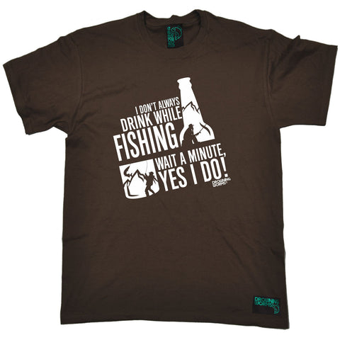 Drowning Worms -  Men's I Don't Always Drink While Fishing Wait Yes I Do T-SHIRT