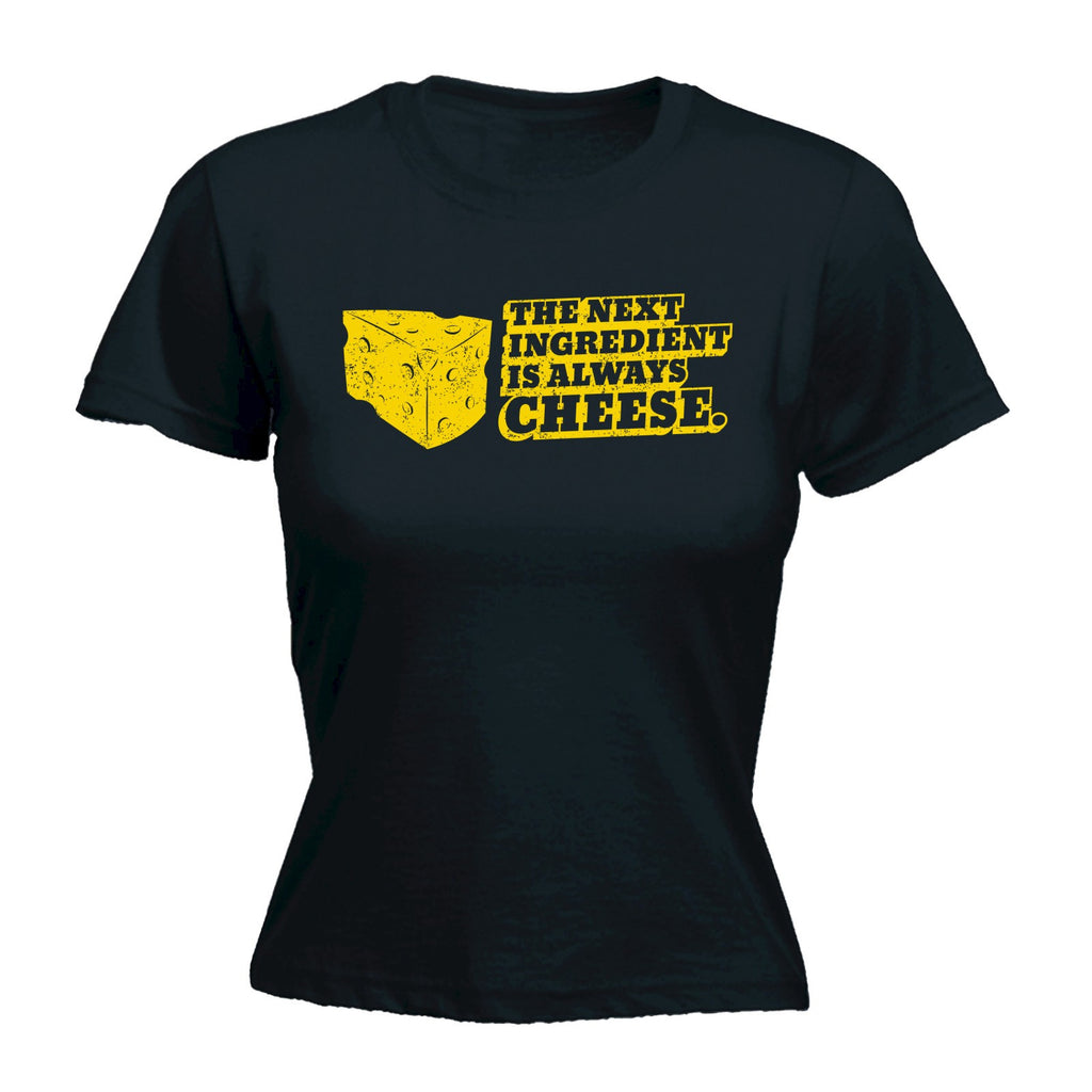 Women's THE NEXT INGREDIENT IS ALWAYS CHEESE  - FITTED T-SHIRT