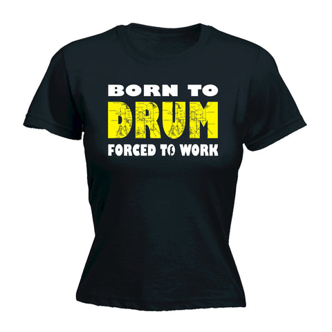 Born to DRUM Forced to Work - Women's Fitted T Shirt