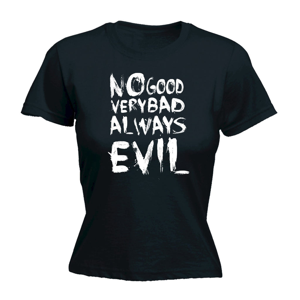 NO GOOD VERY BAD ALWAYS EVIL - - Women's Fitted T-SHIRT