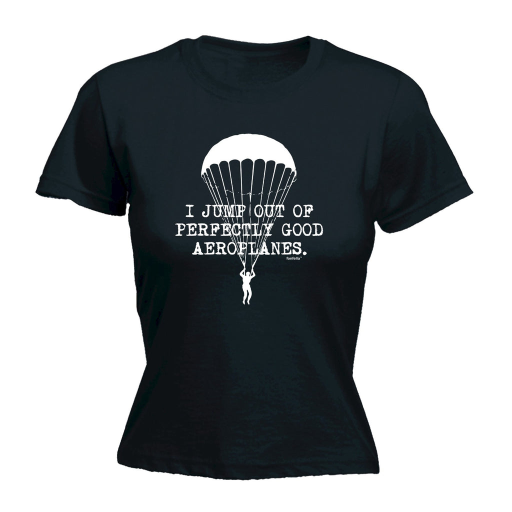 LADIES I JUMP OUT OF PERFECTLY GOOD AEROPLANES - NEW PREMIUM FITTED T-SHIRT
